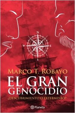 El Gran Genocidio - Marco T Robayo | Planeta de Libros