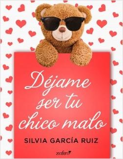 Déjame ser tu chico malo - Silvia García Ruiz | Planeta de Libros