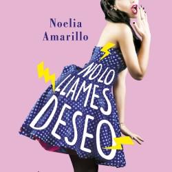 No lo llames deseo. Serie No lo llames, 3 - Noelia Amarillo | Planeta de Libros