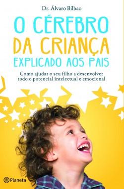 O Cérebro das Crianças Explicado aos Pais - Álvaro Bilbao | Planeta de Libros