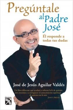 Pregúntale al Padre José - Padre José | Planeta de Libros