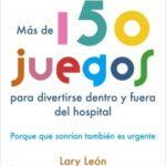 Más de 150 juegos para divertirse internamente y fuera del hospital – Lary Arrojado | Descargar PDF
