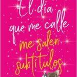 El día que me calle me salen subtítulos – Anabel García | Descargar PDF