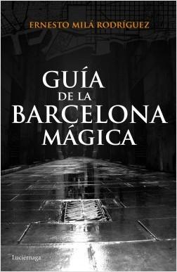 Guía de la Barcelona mágica - Ernesto Milá | Planeta de Libros
