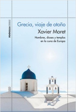 Grecia, viaje de otoño - Xavier Moret | Planeta de Libros