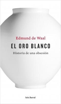 El oro blanco - Edmund de Waal | Planeta de Libros