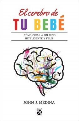 El cerebro de tu bebé - John Medina | Planeta de Libros