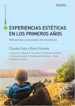 Experiencias estéticas en los primeros años. Reflexiones y propuestas de enseñan - VIOLANTE  ROSA,Soto, Claudia | Planeta de Libros