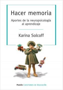 Hacer memoria. Aportes de la neuropsicología al aprendizaje - Karina Solcoff | Planeta de Libros