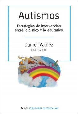 Autismos. Estrategias de intervención entre lo clínici y lo educativo - Daniel Valdez | Planeta de Libros