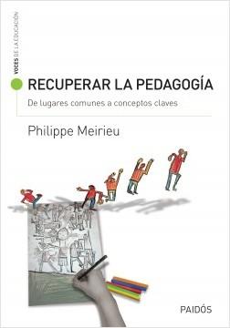 Recuperar la pedagogía. De lugares comunes a conceptos claves - Phillipe Meirieu | Planeta de Libros