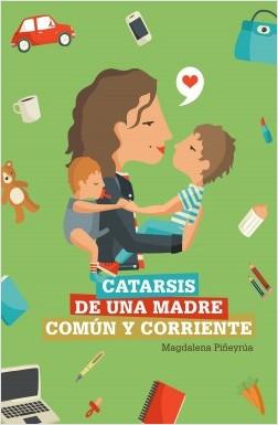 Catarsis de una madre común y corriente - Magdalena Piñeyrúa | Planeta de Libros