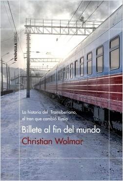 Billete al fin del mundo - Christian Wolmar | Planeta de Libros