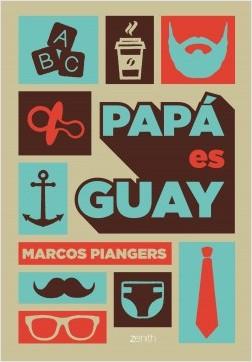 Papá es guay - Marcos Piangers   Planeta de Libros