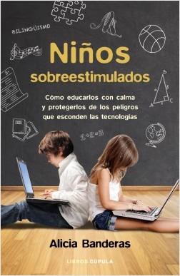 Niños sobreestimulados - Alicia Banderas | Planeta de Libros
