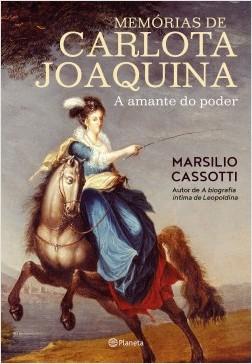 Memórias de Carlota Joaquina - Marsilio Cassotti | Planeta de Libros