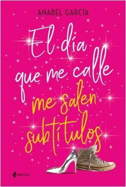 El día que me calle me salen subtítulos - Anabel García | Planeta de Libros