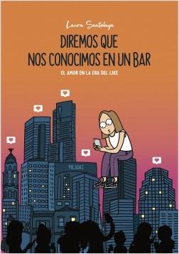 Diremos que nos conocimos en un bar - Laura Santolaya | Planeta de Libros