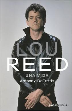 Lou Reed - Anthony DeCurtis   Planeta de Libros