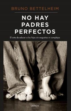 No hay padres perfectos - Bruno Bettelheim | Planeta de Libros