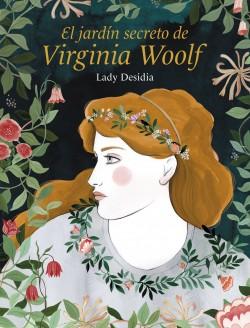 El jardín secreto de Virginia Woolf - Lady Desidia | Planeta de Libros