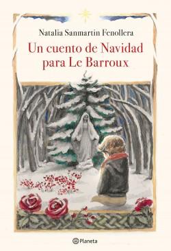 Un cuento de Navidad para Le Barroux - Natalia Sanmartin Fenollera   Planeta de Libros