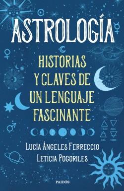 Astrología - Leticia Pogoriles,Lucía Ángeles Ferreccio | Planeta de Libros
