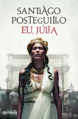 Eu Julia - Santiago Posteguillo | Planeta de Libros