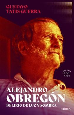 Alejandro Obregón, delirio de luz y sombra - Gustavo Ricardo Tatis Guerra | Planeta de Libros
