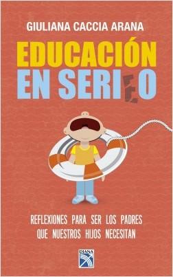 Educación en serio - Giuliana Caccia Arana | Planeta de Libros