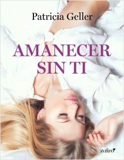 Amanecer sin ti - Patricia Geller | Planeta de Libros