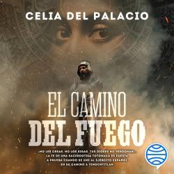 El camino del fuego - Celia del Palacio | Planeta de Libros