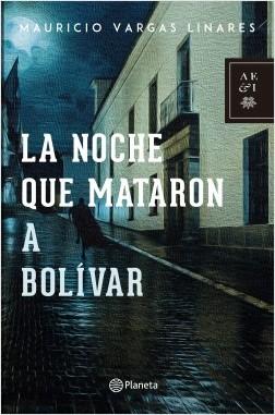 La noche que mataron a Bolívar - Mauricio Vargas | Planeta de Libros