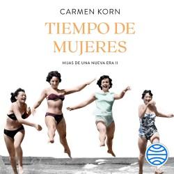 Tiempo de mujeres (Saga Hijas de una nueva era 2) - Carmen Korn | Planeta de Libros