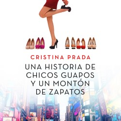 Una historia de chicos guapos y un montón de zapatos - Cristina Prada | Planeta de Libros