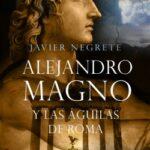 Alejandro Excelso y las águilas de Roma – Javier Negrete | Descargar PDF