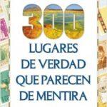 300 lugares de verdad que parecen de mentira – Sergio Parra | Descargar PDF