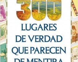 300 lugares de verdad que parecen de mentira – Sergio Parra   Descargar PDF