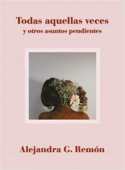 Todas aquellas veces y otros asuntos pendientes – Alejandra G. Remón | Descargar PDF