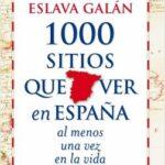 1000 sitios que ver en España al menos una vez en la vida – Juan Eslava Litigante | Descargar PDF