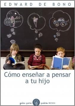 Cómo enseñar a pensar a tu hijo - Edward de Bono | Planeta de Libros