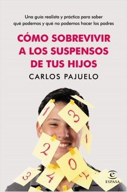 Cómo sobrevivir a los suspensos de tus hijos - Carlos Pajuelo | Planeta de Libros