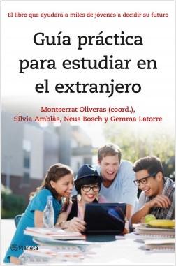 Guía práctica para estudiar en el extranjero - Montserrat Oliveras,Sílvia Amblàs,Neus Bosch,Gemma Latorre | Planeta de Libros