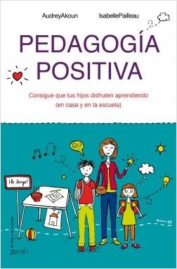 Pedagogía positiva - Audrey Akoun,Isabelle Pailleau | Planeta de Libros