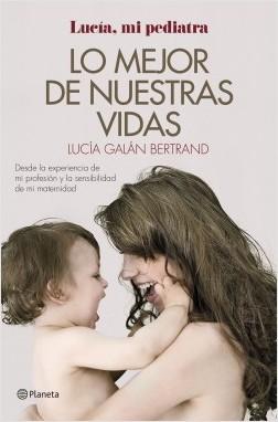 Lo mejor de nuestras vidas - Lucía Galán Bertrand | Planeta de Libros