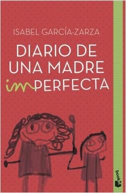 Diario de una madre imperfecta - Isabel García-Zarza | Planeta de Libros