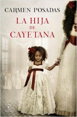 La hija de Cayetana - Carmen Posadas | Planeta de Libros