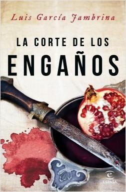 La corte de los engaños - Luis García Jambrina | Planeta de Libros