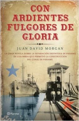 Con ardientes fulgores de gloria - Juan David Morgan | Planeta de Libros