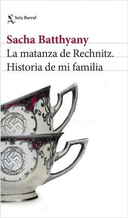 La matanza de Rechnitz - Sacha Batthyany | Planeta de Libros